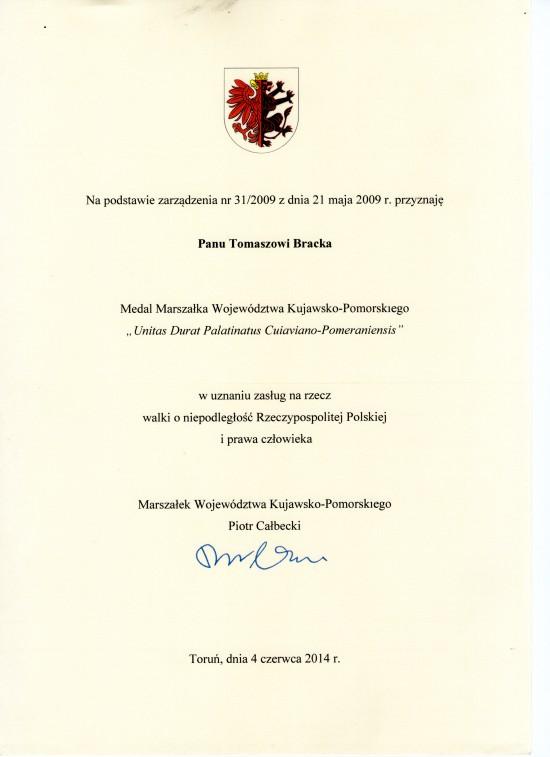 Dyplom dozłotego medalu kapituły iMarszałka Województwa Kujawsko Pomorskiego dla mnie Tomasza Bracka wuznaniu zasług zawalkie owolność Polski iobronę praw człowieka wPRL. Wobec powyższego komuchy niebełkotajcie mi więcej owolności Polski, zktórą nigdy niemieliście inadal niemacie nic wspólnego !!! Dziękuje zauznanie wszystkim członkom szanownej kapituły tego medalu, którajednogłośnie przyznała mi ten medal zawalkie owolność iobronę praw człowieka wPRL, które nadal bronie wnasiąkniętej dodziś postesbecją ipostkomuną II! RP !!!