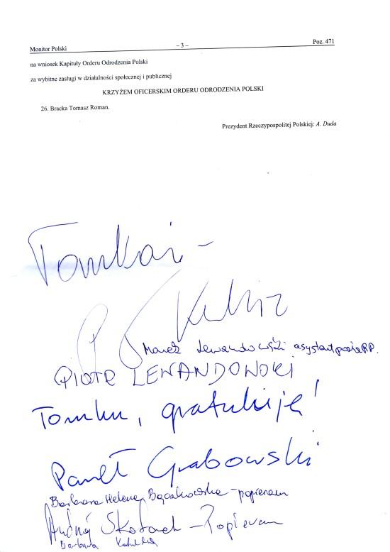 Miło mi się zrobiło jak Paweł Kukiz wraz z posłami Kukiz15' pisemnie i ustnie złożyli mi liczne gratulacje i poparcie dla postanowienia Prezydenta RP z 29 marca 2017 r. o odznaczeniu mnie Krzyżem Oficerskim Orderu Odrodzenia Polski. - Tomasz Roman Bracka