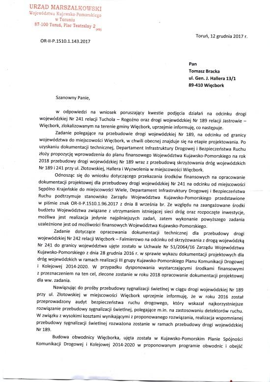 Poniżej dokument UM wToruniu z12. 12. 2017 r., zujawnieniem wywalczonej przeze mnie budowy trzech nowych dróg wojewódzkich nr189, 241, 242 zstudium dla obwodnicy Więcborka inowym skrzyżowaniem isygnalizacją świetlną wWięcborku pozdrawiam Tomasz Roman Bracka