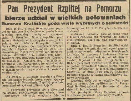 Relacja prasowa z wielodniowej wizyty w zamku Prezydenta Mościckiego w Runowie Kr. gm. Więcbork, na przedmieściach Więcborka, która rozpoczęła się 16. 11. 1937 r. o godz. 22 . Autor tekstu błędnie napisał powiat Wyrzysk zamiast Sępoleński i pominął miasto i gminę Więcbork, no ale co tam wiedzieć mógł kaszub z Gdańska o Więcborku pisząc ten tekst, dziś fałszerza historycznego prostuje po 81 latach !!! Tomasz Roman Bracka