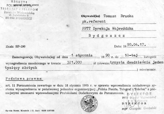 Już w 1989 r. zarabiałem sam na siebie jako urzędnik państwowy w dziale administracji w Dyrekcji Wojewódzkiej Poczty Polskiej w Bydgoszczy mojąc pod sobą wszystkie poczty w województwie bydgoskim. Co wtedy robili moi oponenci oni chodzili w pampersach i by byli na utrzymaniu żon i matek lub sprzedawali pedzle, a tyle mają do powiedzenia o mnie obłudnicy i oszczercy - pozdrawiam Tomasz Roman Bracka