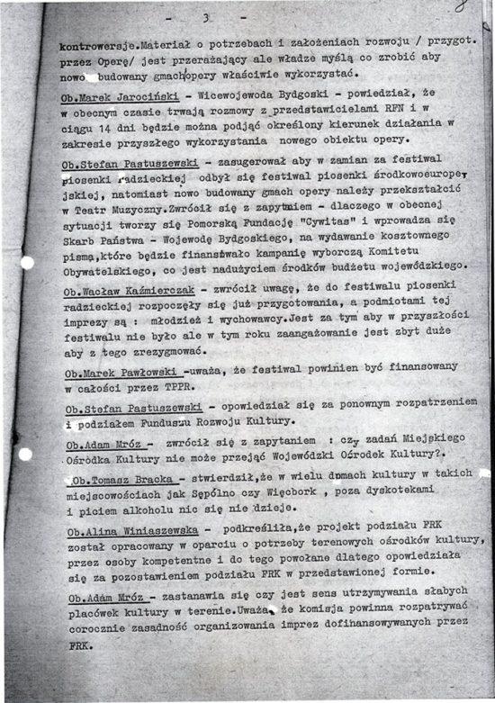 Byłem jedynym z poza Bydgoszczy przedstawicielem opozycji antykomunistycznej w Wojewódzkiej Radzie Narodowej w Bydgoszczy w 1989 r, co świadczyło o mojej bardzo wysokiej pozycji w wojewódzkiej opozycji antykomunistycznej w PRL.W załączeniu Protokół Nr 12/90 z Posiedzenia Komisji Kultury Wojewódzkiej Rady Narodowej w Bydgoszczy, której byłem członkiem i w którym to posiedzeniu uczestniczyłem i głosowałem. W protokole z posiedzenia Komisji Kultury WRN Bydgoszcz moje wystąpienie w którym stwierdzam w trakcie debaty o kulturze w województwie, że w takich miejscowościach jak Więcbork czy Sępólno, poza dyskotekami i piciem alkoholu nic się nie dzieje - Tomasz Roman Bracka