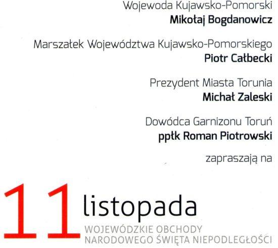 Dziękuję Panu Wojewodzie Kujawsko - Pomorskiemu, Marszałkowi Województwa, Prezydentowi Torunia i Dowódcy Garnizonu w Toruniu i za zaproszenie mnie i mojej mamy Renaty Bracka na dzisiejsze Wojewódzkie Obchody Narodowego Święta Niepodległości.
