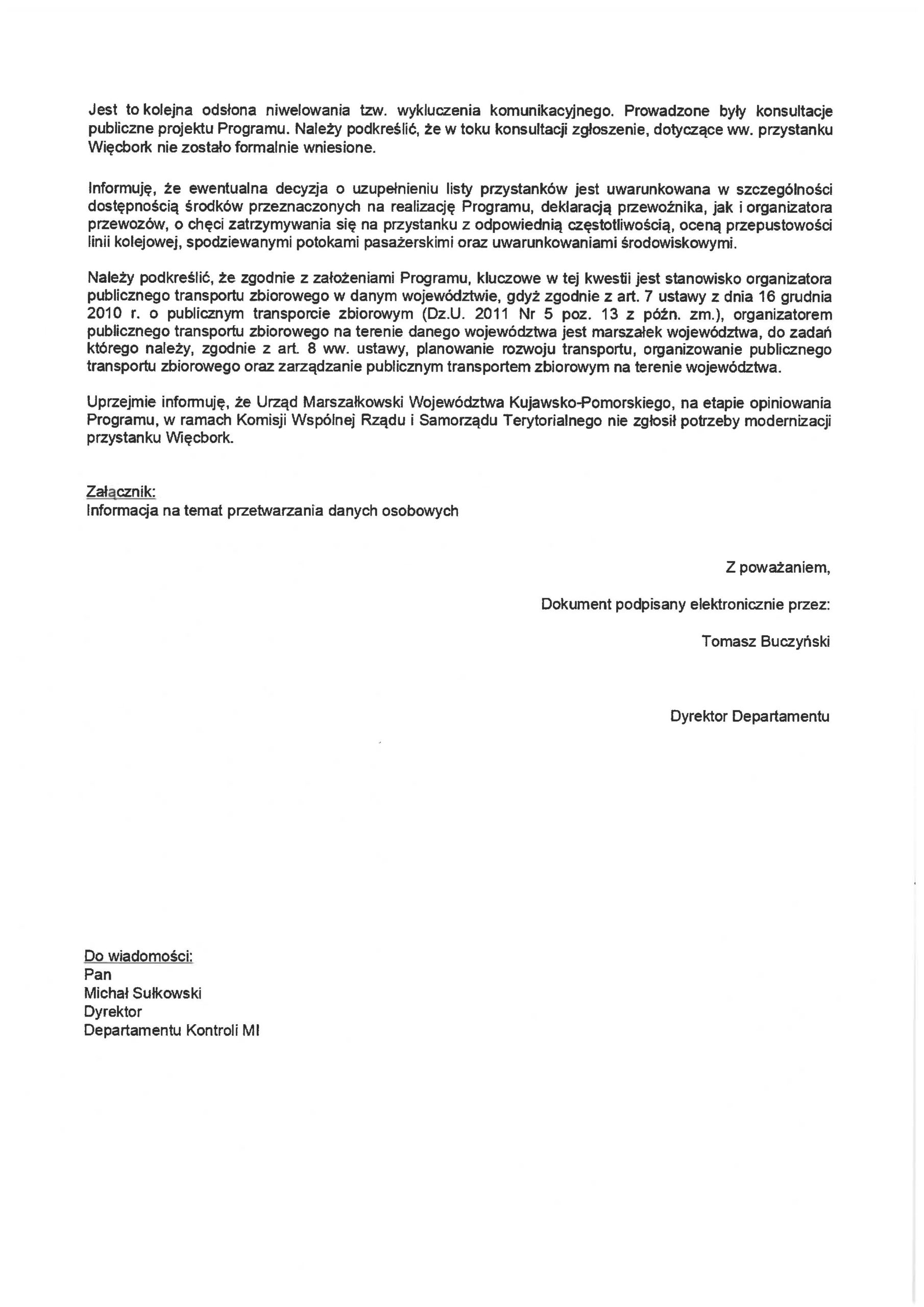 Po mojejkolejnej skutecznej interwencji wMinisterstwie Infrastruktury RP, Dyrektor Departamentu Kolejnictwa Ministerstwa Infrastruktury RP Tomasz Buczyńskim potwierdza mi wzałączonym piśmie zdnia 28 lipca 2021 r. znak sprawy DTK-1.051.13.2020, żeuwzględniony został przezMinisterstwo Infrastruktury RP iPKP PLK SA mójwniosek wzakresie prac utrzuymaniowo - remontowych naLK nr281 Kcynia - Nakło n/Not - Więcbork - Ogorzeliny w2022 r.