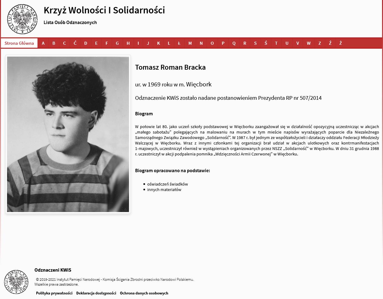 a Biogram IPN wWarszawie Tomasz Roman Bracka Kawaler Krzyża Wolności iSolidarności - działacz opozycji antykomunistycznej wPRL - źródło IPN https://odznaczeni-kwis.ipn.gov.pl/persons/view/03aeccf8-329b-4541-85d3-a2c6c7c8b1b9?fbclid=IwAR0Zm-9A19tEpaiR-uN4lbMYdLJd3AB8Ne46u6LxMwMVH_P7PqP_SzSKuYI