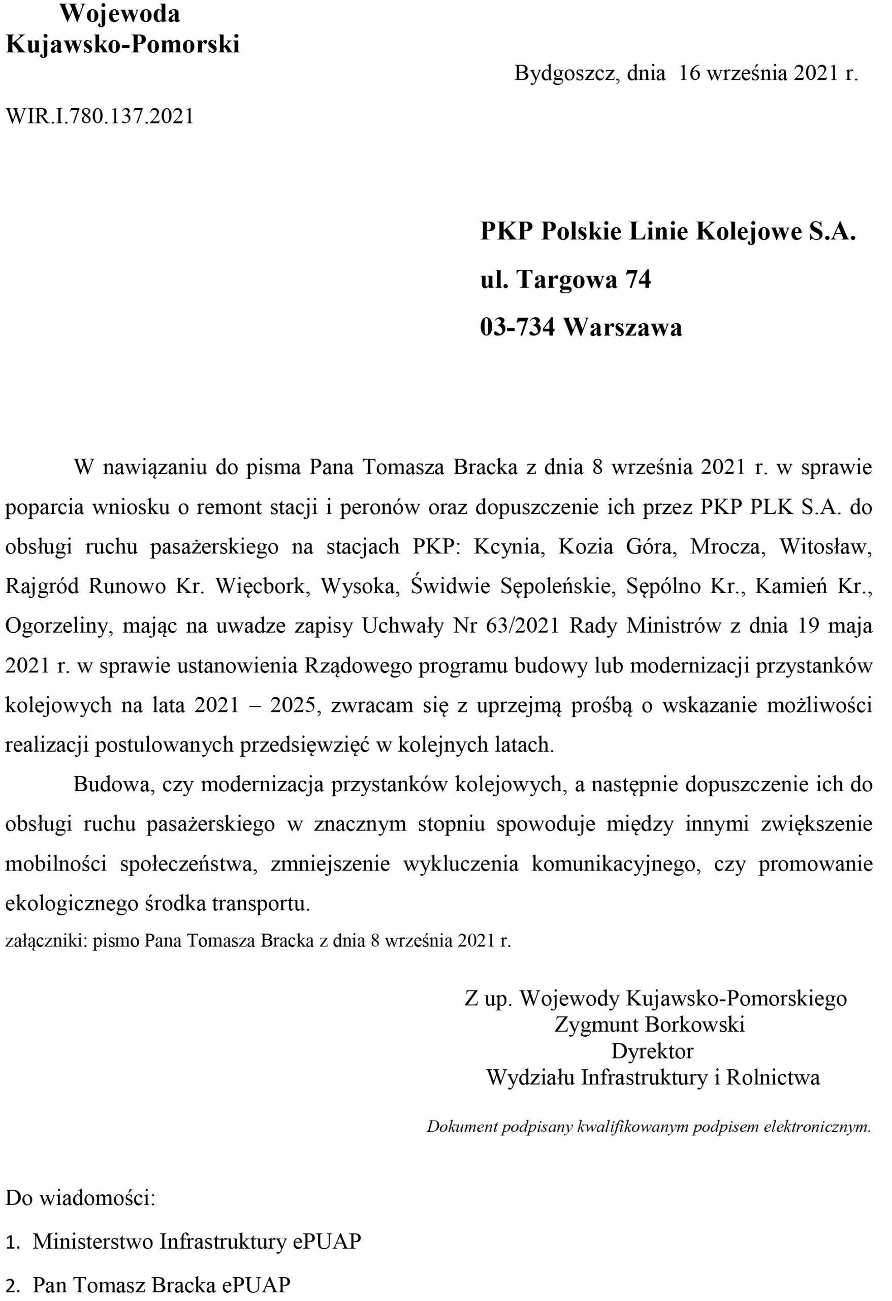 Dziękuję Panu Wojewodzie Kujawsko - Pomorskiemu zawsparcie ipoparcie wZarządzie PKP PK SA wWarszawie mojegowniosku narzecz remontów iprzywrócenia doużytku publicznego wszystkich zamkniętych stacji PKP, przystanków kolejowych, peronów nalinii kolejowej nr281 odKcyni przezWięcbork doChojnic narzecz wznowienia przewozów pasażerskich PKP natejlinii kolejowej ! Rzeczony powyżej dokument wzałączeniu. Tomasz Roman Bracka